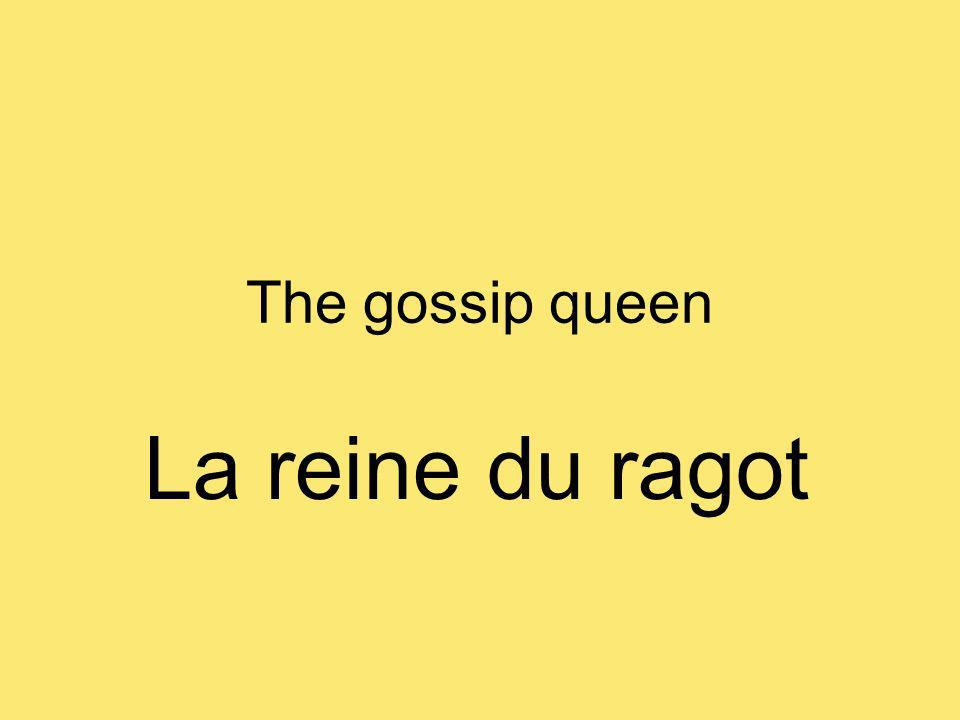 The gossip queen La reine du ragot