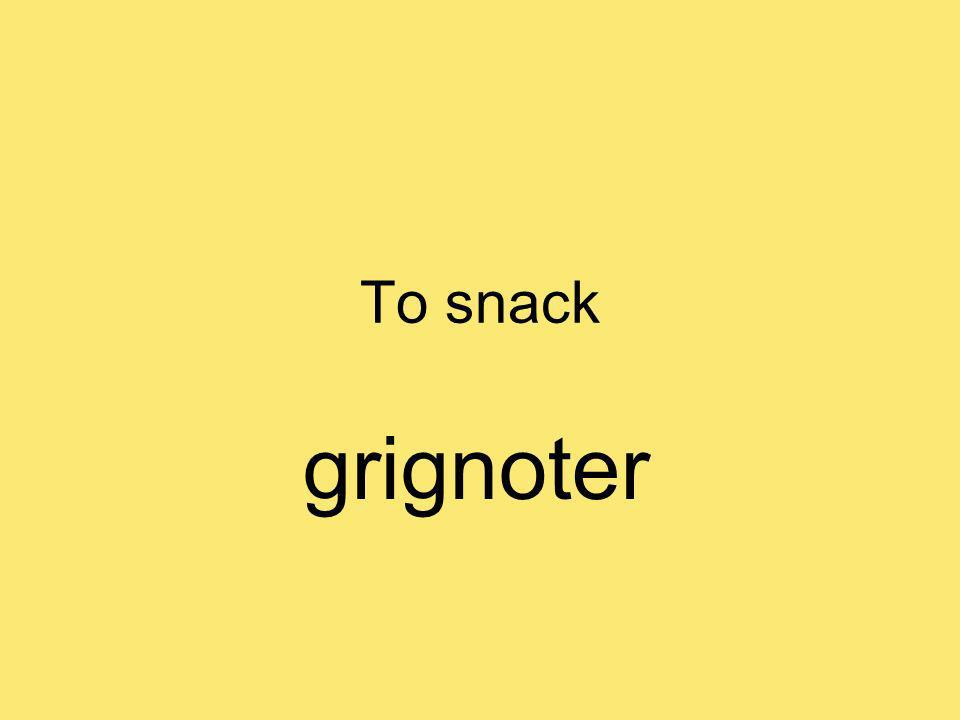 To snack grignoter