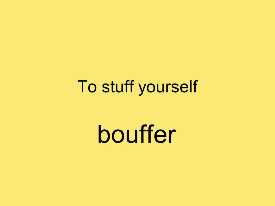 To stuff yourself bouffer