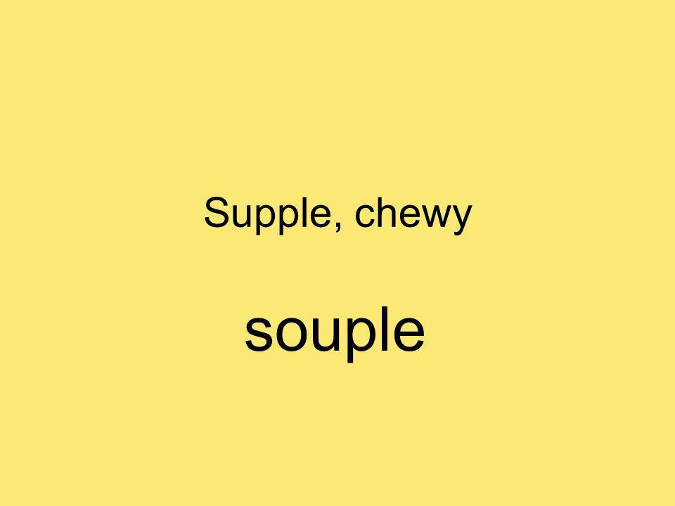 Supple, chewy souple