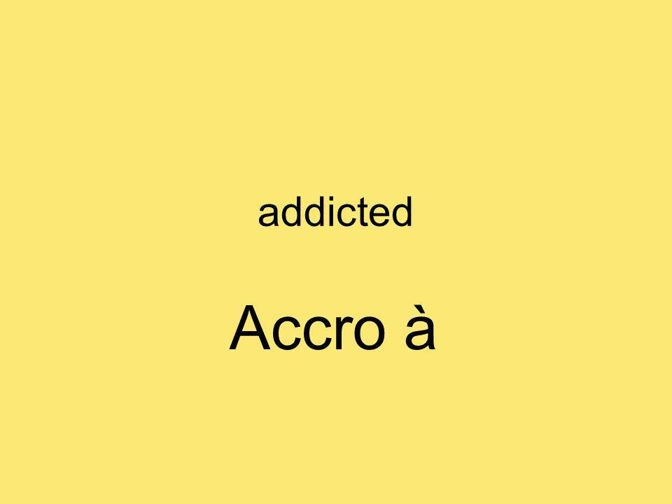 addicted Accro à