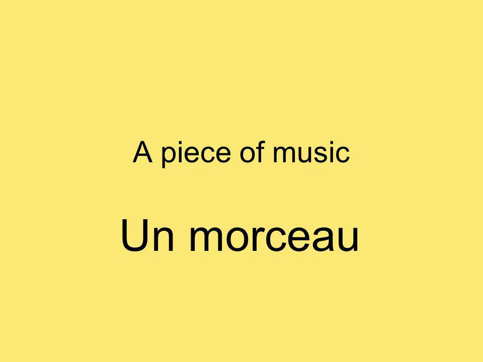 A piece of music Un morceau