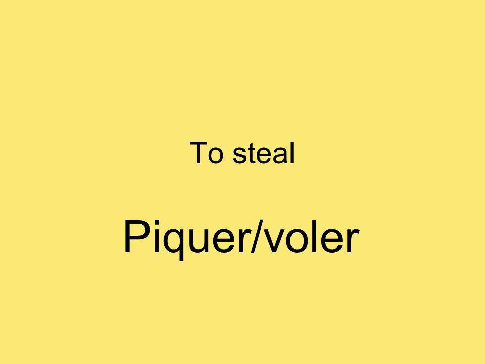 To steal Piquer/voler