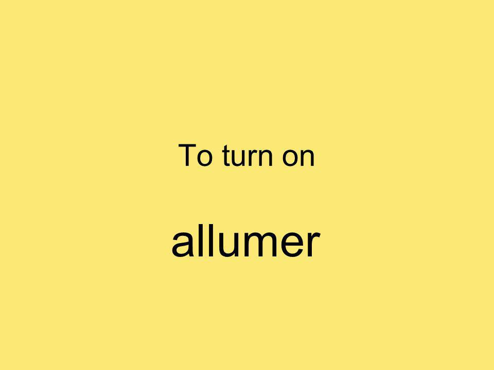 To turn on allumer