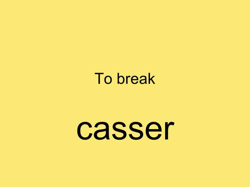 To break casser