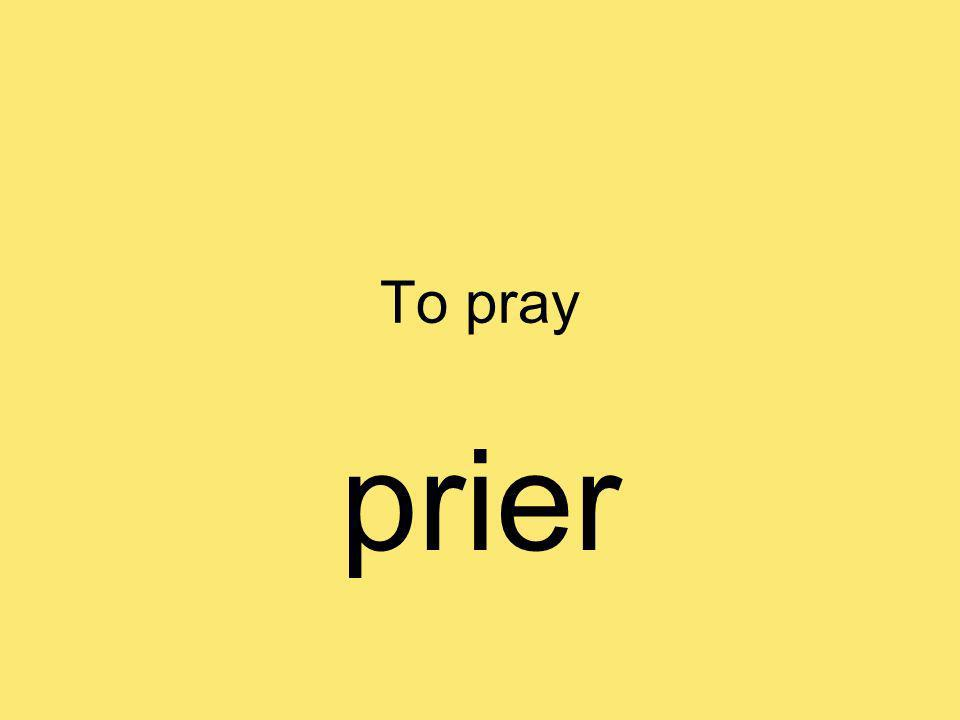 To pray prier