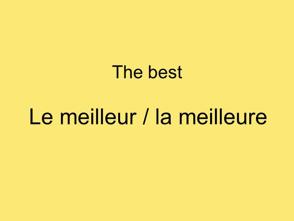 The best Le meilleur / la meilleure