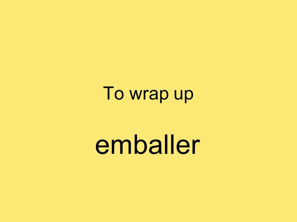 To wrap up emballer