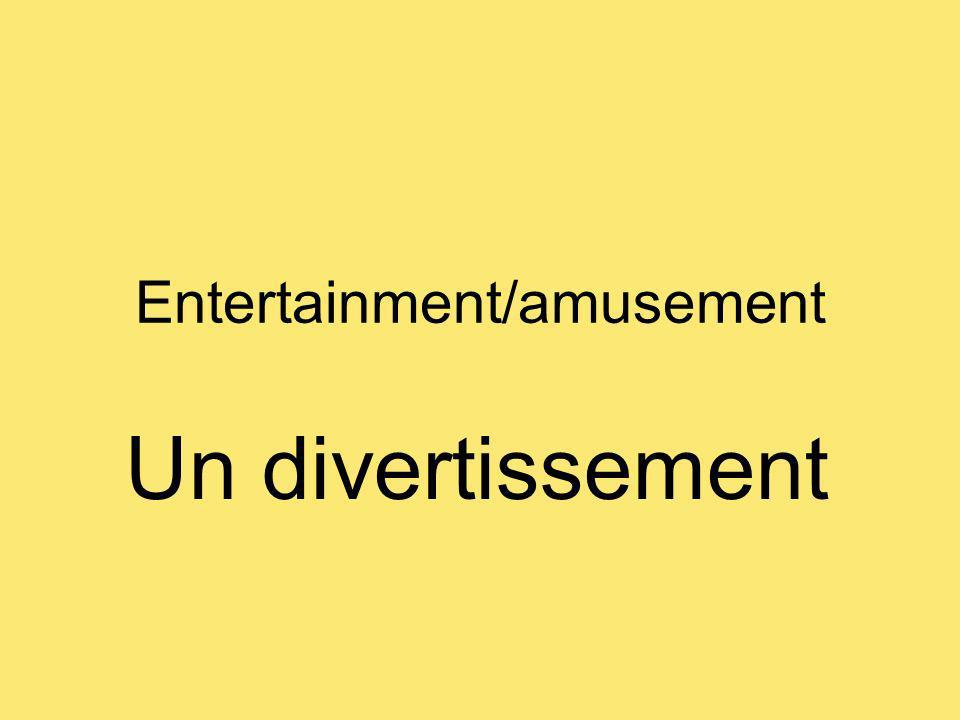 Entertainment/amusement Un divertissement