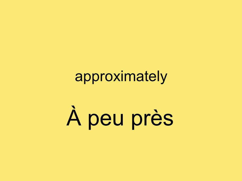 approximately À peu près