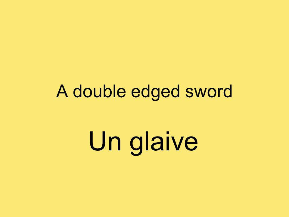 A double edged sword Un glaive
