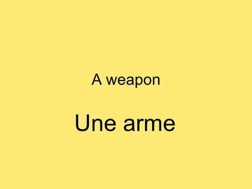 A weapon Une arme