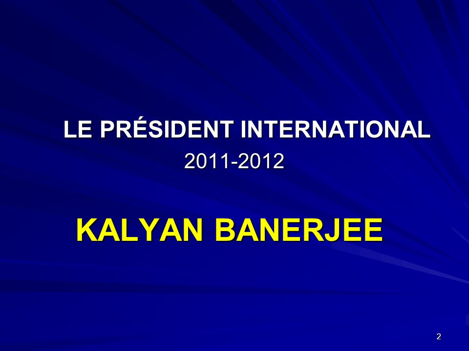 2 LE PRÉSIDENT INTERNATIONAL LE PRÉSIDENT INTERNATIONAL KALYAN BANERJEE