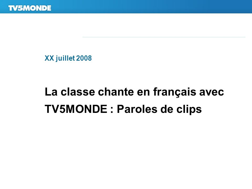 XX juillet 2008 La classe chante en français avec TV5MONDE : Paroles de clips
