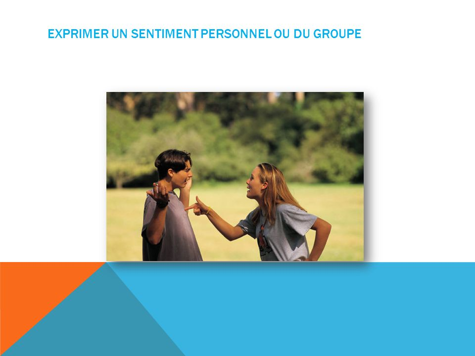 EXPRIMER UN SENTIMENT PERSONNEL OU DU GROUPE