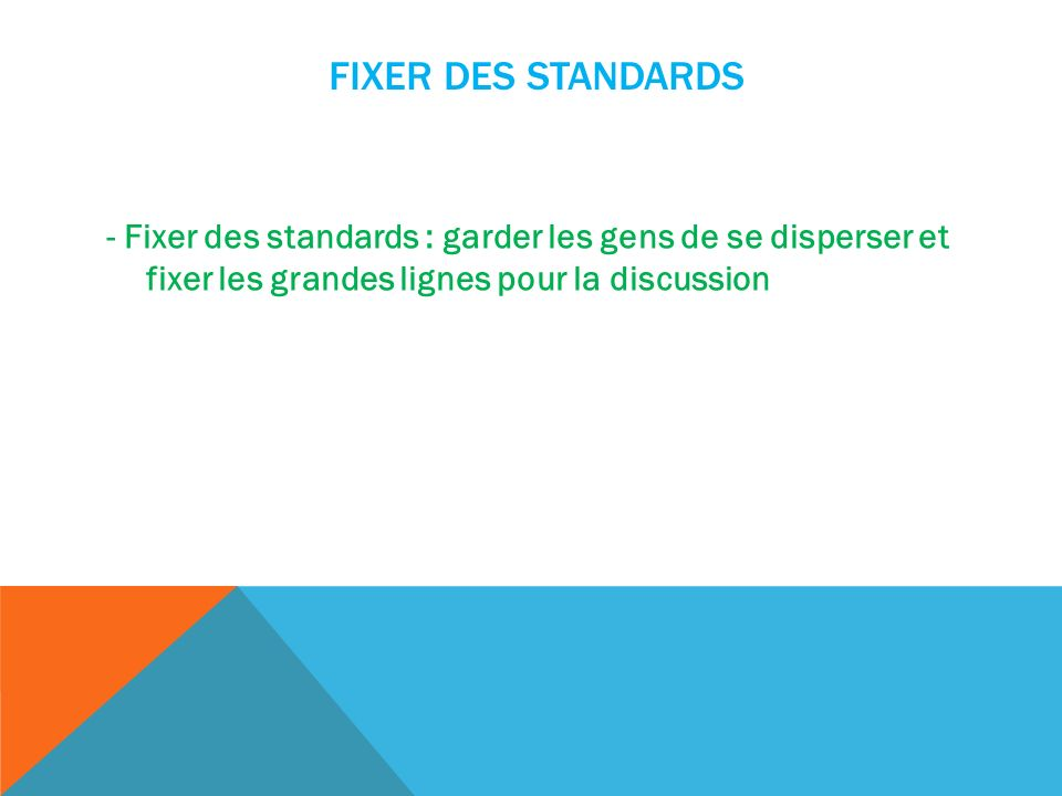 FIXER DES STANDARDS - Fixer des standards : garder les gens de se disperser et fixer les grandes lignes pour la discussion
