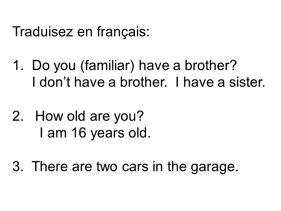 Traduisez en français: 1. Do you (familiar) have a brother.