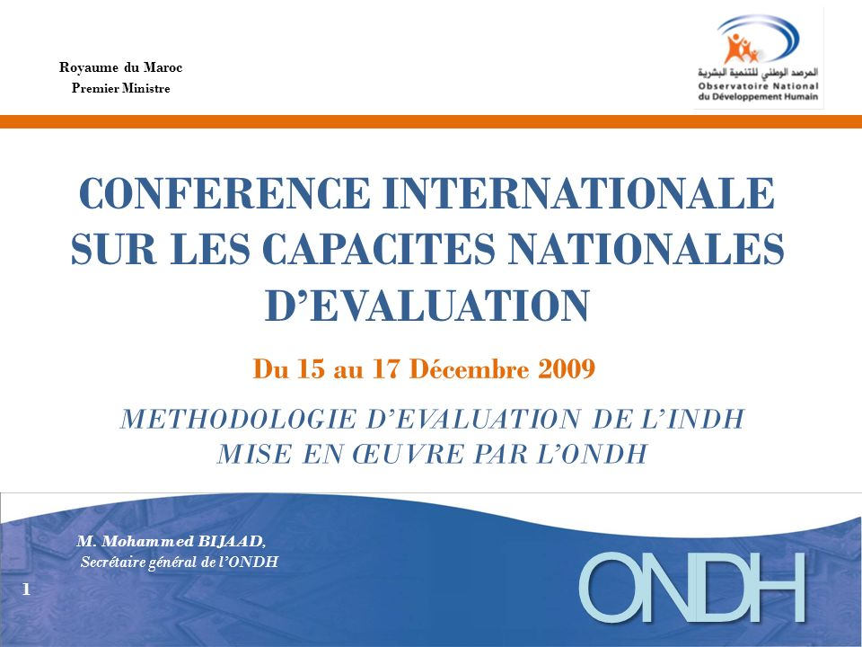 CONFERENCE INTERNATIONALE SUR LES CAPACITES NATIONALES DEVALUATION Royaume du Maroc Du 15 au 17 Décembre 2009 Premier Ministre METHODOLOGIE DEVALUATION DE LINDH MISE EN ŒUVRE PAR LONDH M.