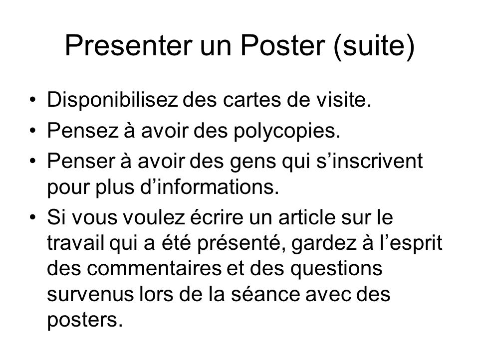 Presenter un Poster (suite) Disponibilisez des cartes de visite.