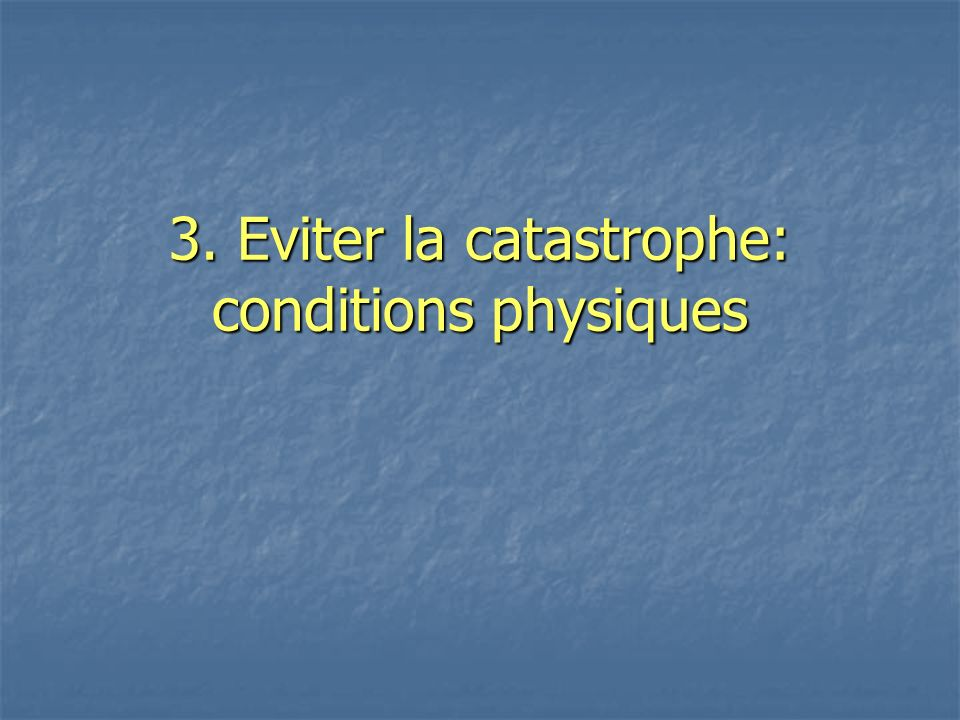 3. Eviter la catastrophe: conditions physiques
