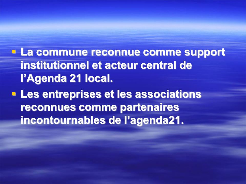 La commune reconnue comme support institutionnel et acteur central de lAgenda 21 local.