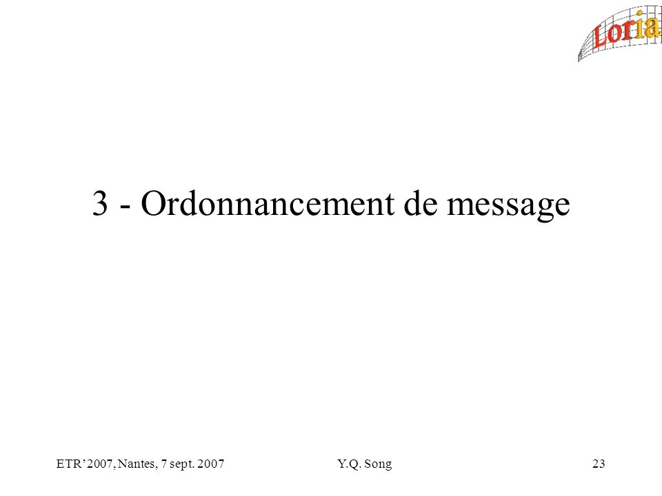 ETR2007, Nantes, 7 sept. 2007Y.Q. Song Ordonnancement de message