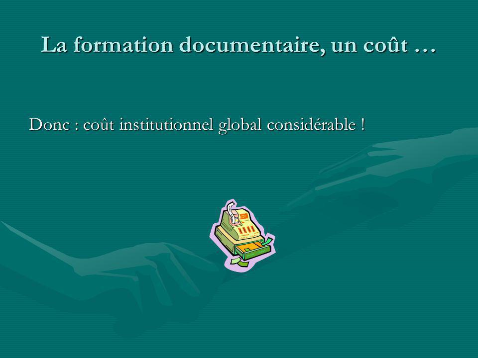 La formation documentaire, un coût … Donc : coût institutionnel global considérable !