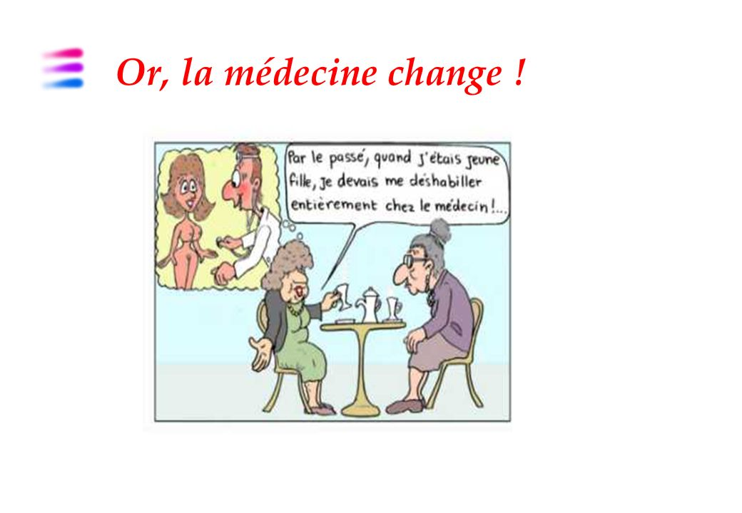 Or, la médecine change !