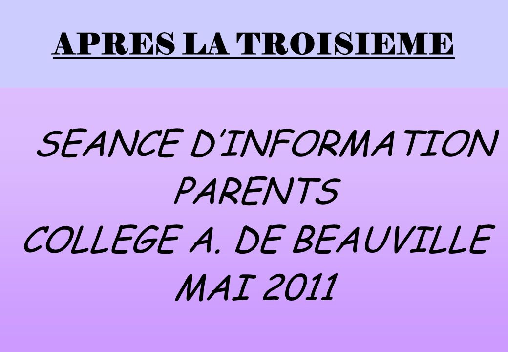 APRES LA TROISIEME SEANCE DINFORMATION PARENTS COLLEGE A. DE BEAUVILLE MAI 2011