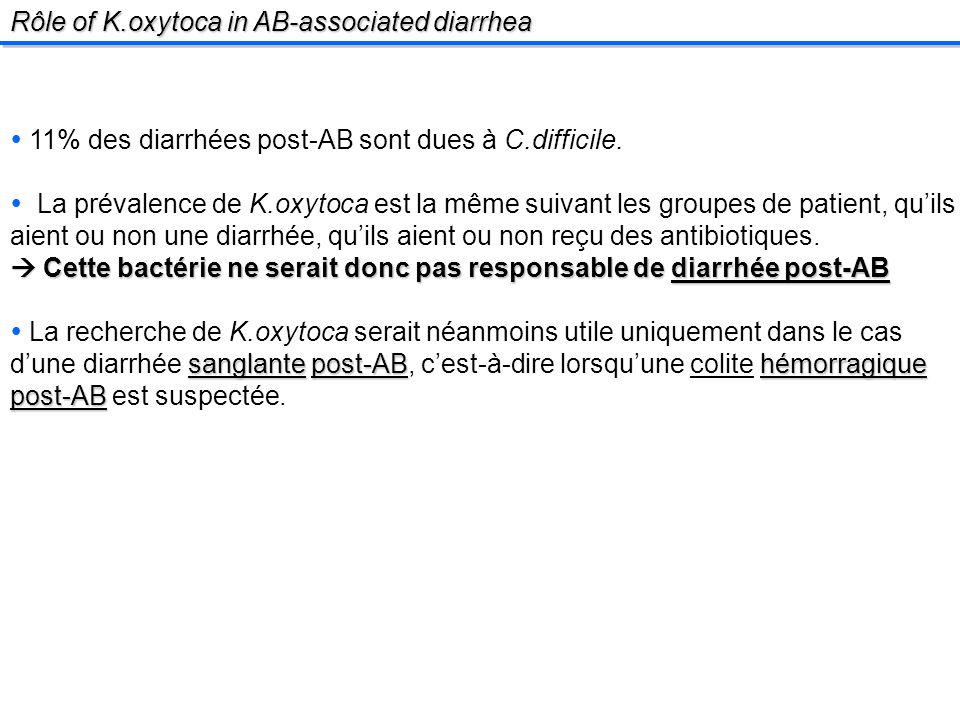 Rôle of K.oxytoca in AB-associated diarrhea 11% des diarrhées post-AB sont dues à C.difficile.