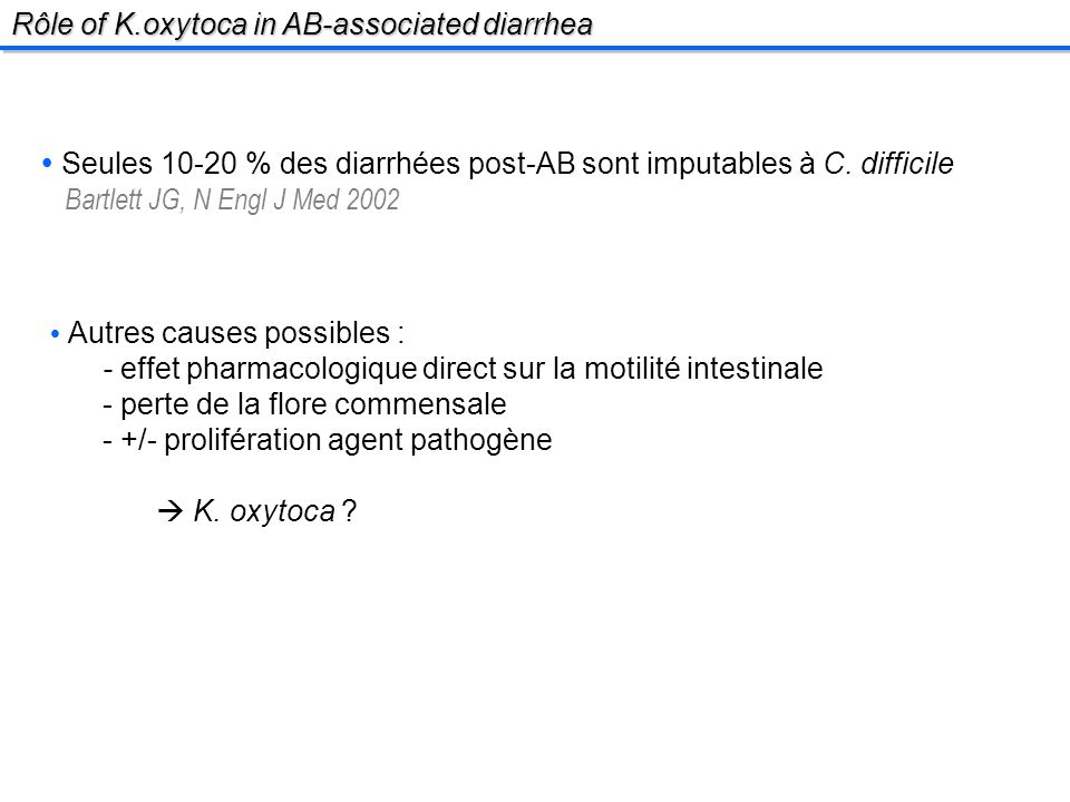 Rôle of K.oxytoca in AB-associated diarrhea Seules % des diarrhées post-AB sont imputables à C.