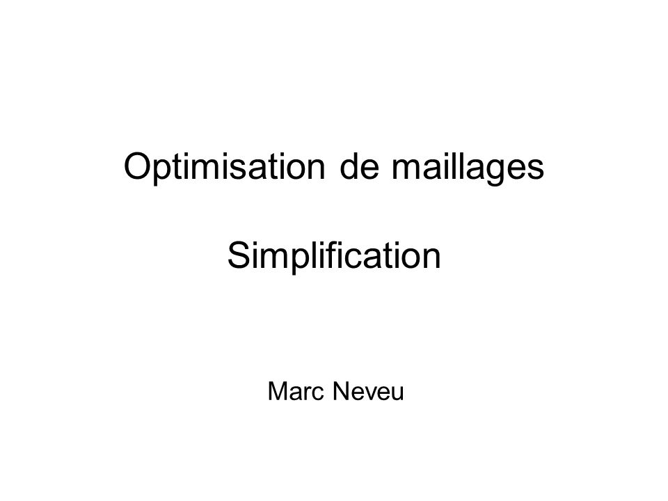 Optimisation de maillages Simplification Marc Neveu