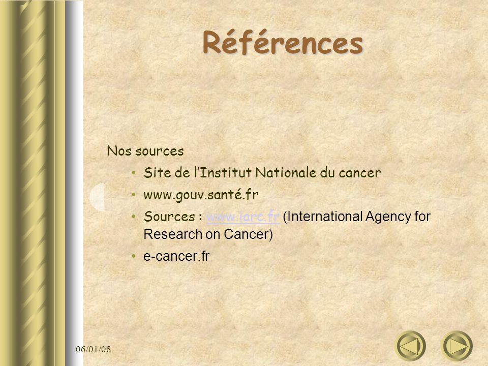 06/01/08 Références Nos sources Site de lInstitut Nationale du cancer   Sources :   (International Agency for Research on Cancer)  e-cancer.fr