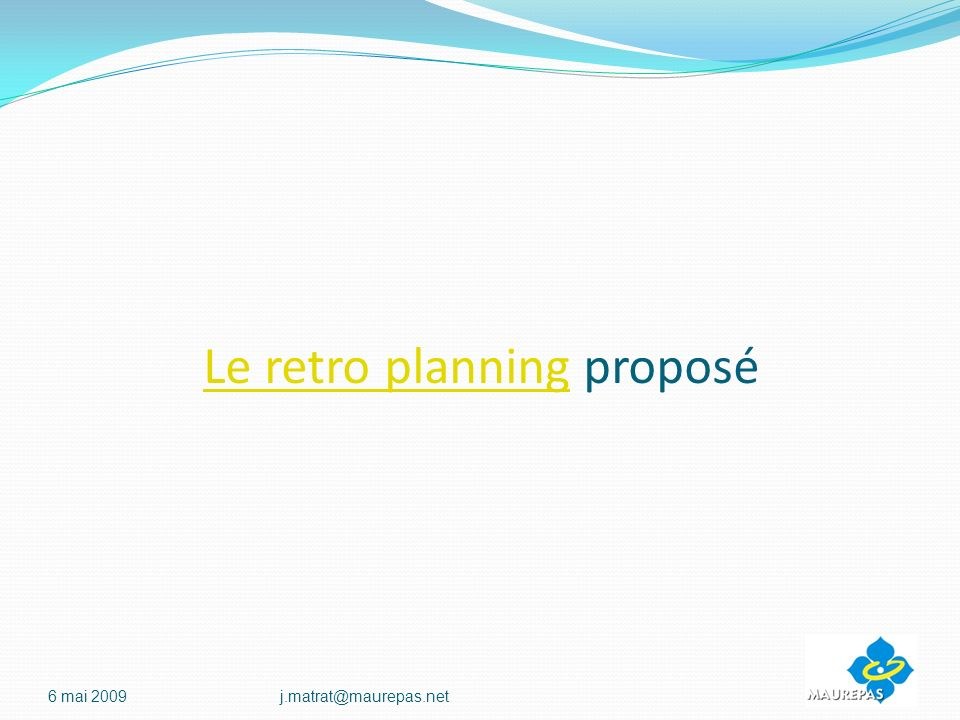 Le retro planningLe retro planning proposé 6 mai