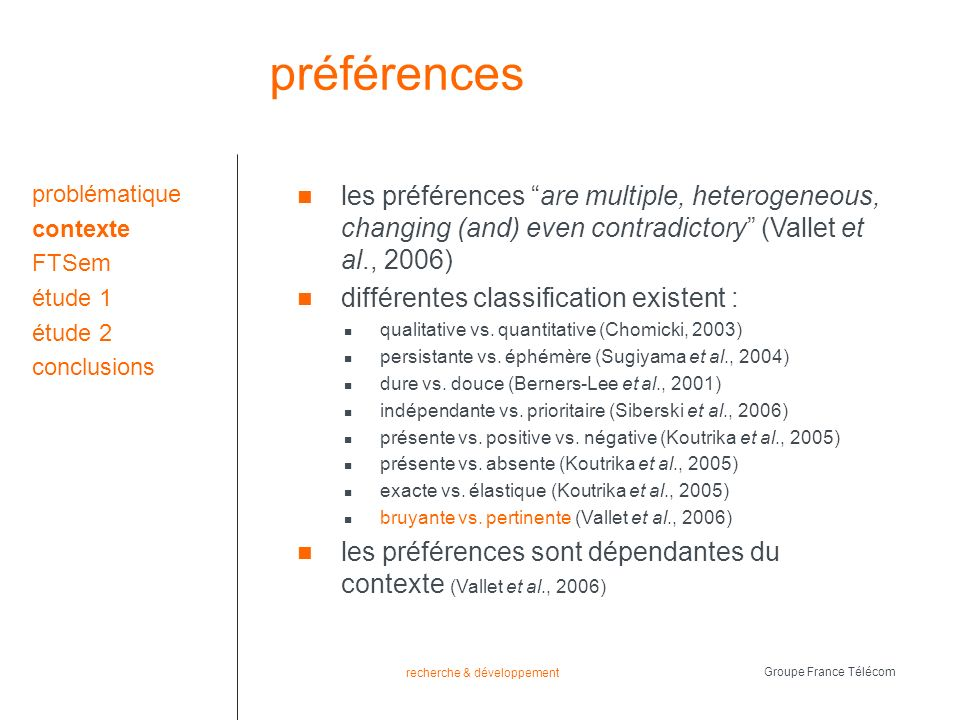 recherche & développement Groupe France Télécom préférences les préférences are multiple, heterogeneous, changing (and) even contradictory (Vallet et al., 2006) différentes classification existent : qualitative vs.