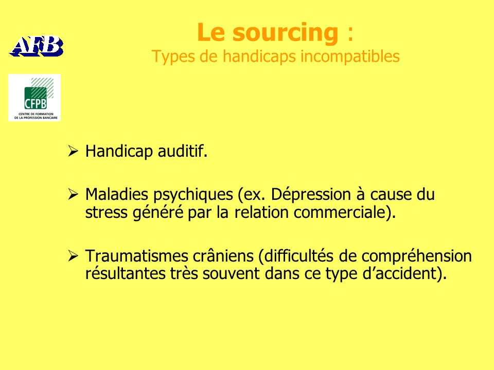 Le sourcing : Types de handicaps incompatibles Handicap auditif.