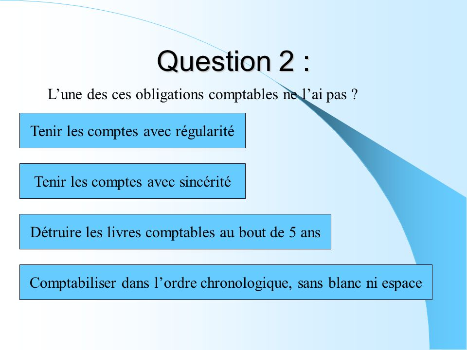 Question 2 : Lune des ces obligations comptables ne lai pas .