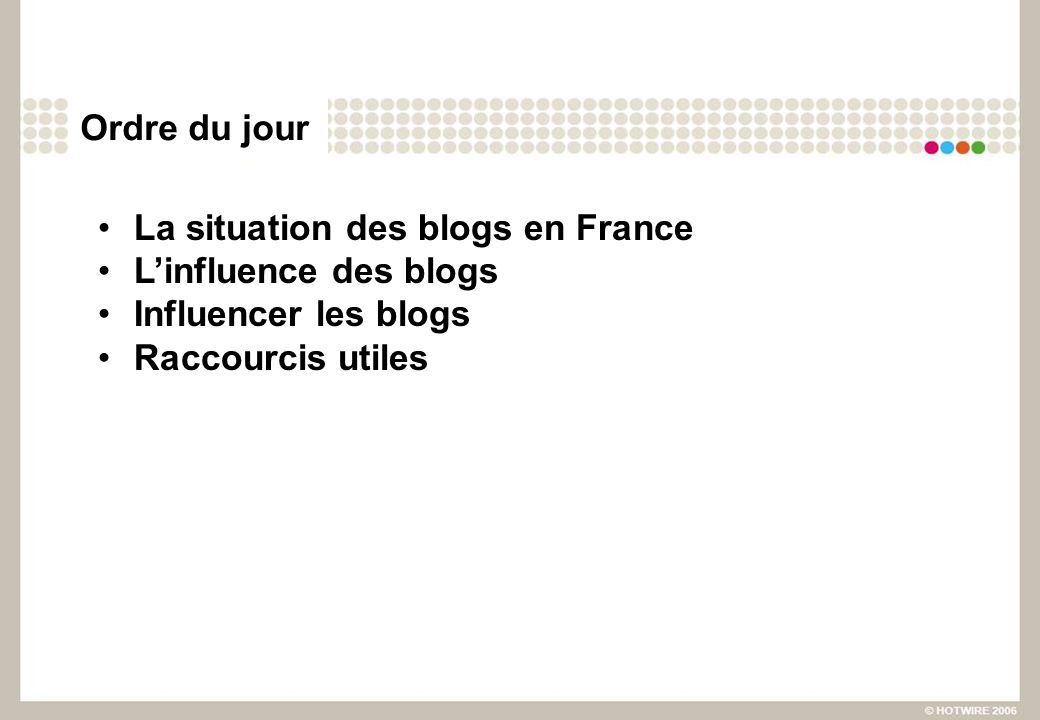 Ordre du jour La situation des blogs en France Linfluence des blogs Influencer les blogs Raccourcis utiles