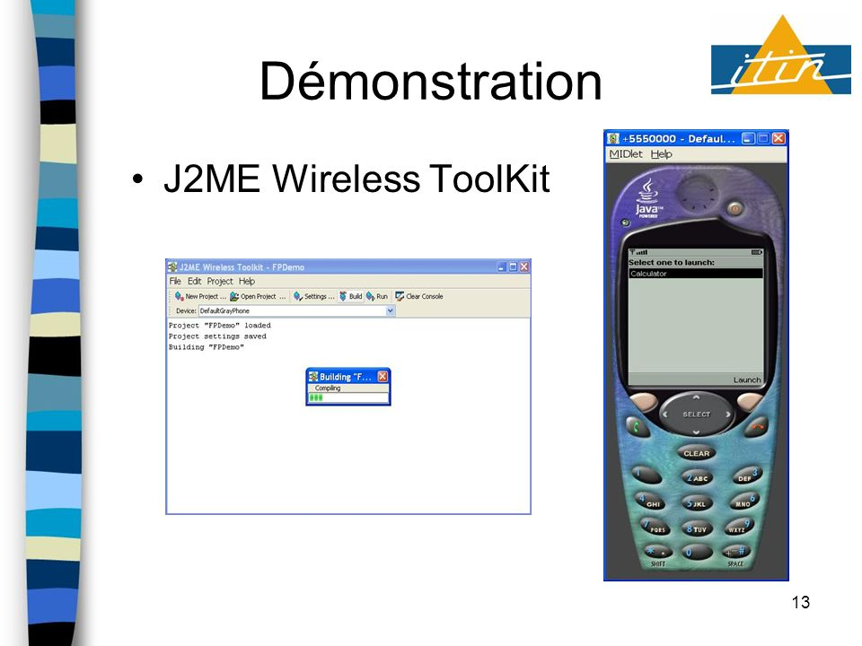 13 Démonstration J2ME Wireless ToolKit