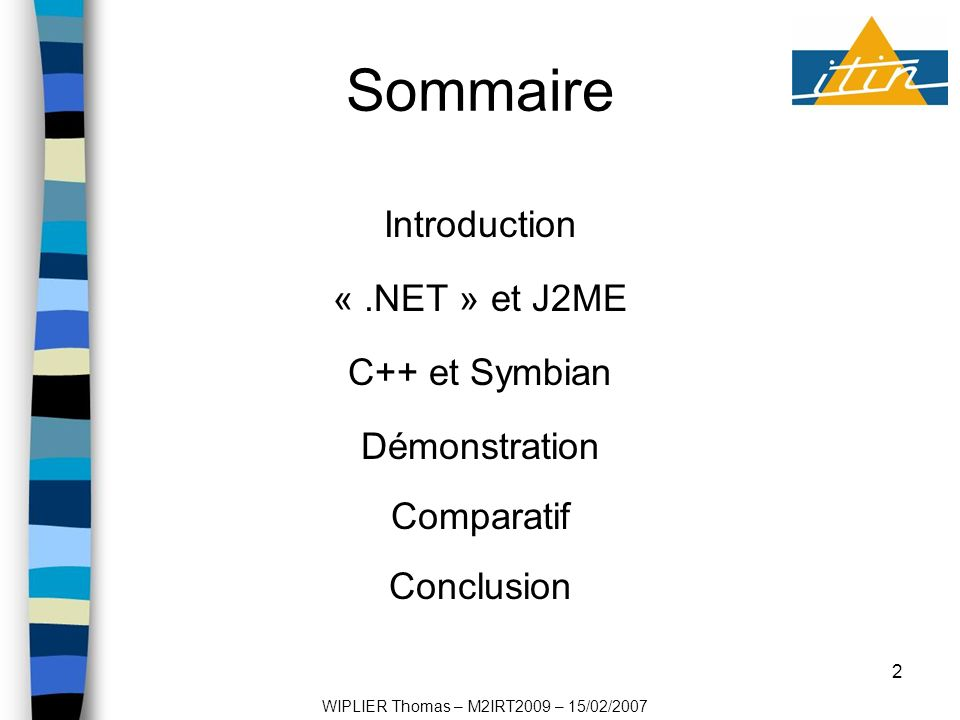 2 Sommaire Introduction «.NET » et J2ME C++ et Symbian Démonstration Comparatif Conclusion WIPLIER Thomas – M2IRT2009 – 15/02/2007