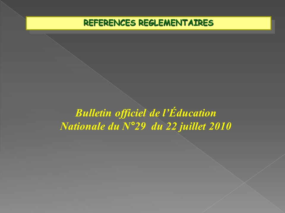 REFERENCES REGLEMENTAIRES Bulletin officiel de lÉducation Nationale du N°29 du 22 juillet 2010