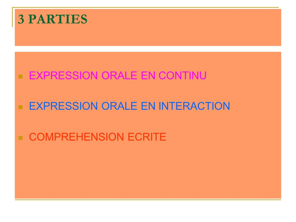 3 PARTIES EXPRESSION ORALE EN CONTINU EXPRESSION ORALE EN INTERACTION COMPREHENSION ECRITE