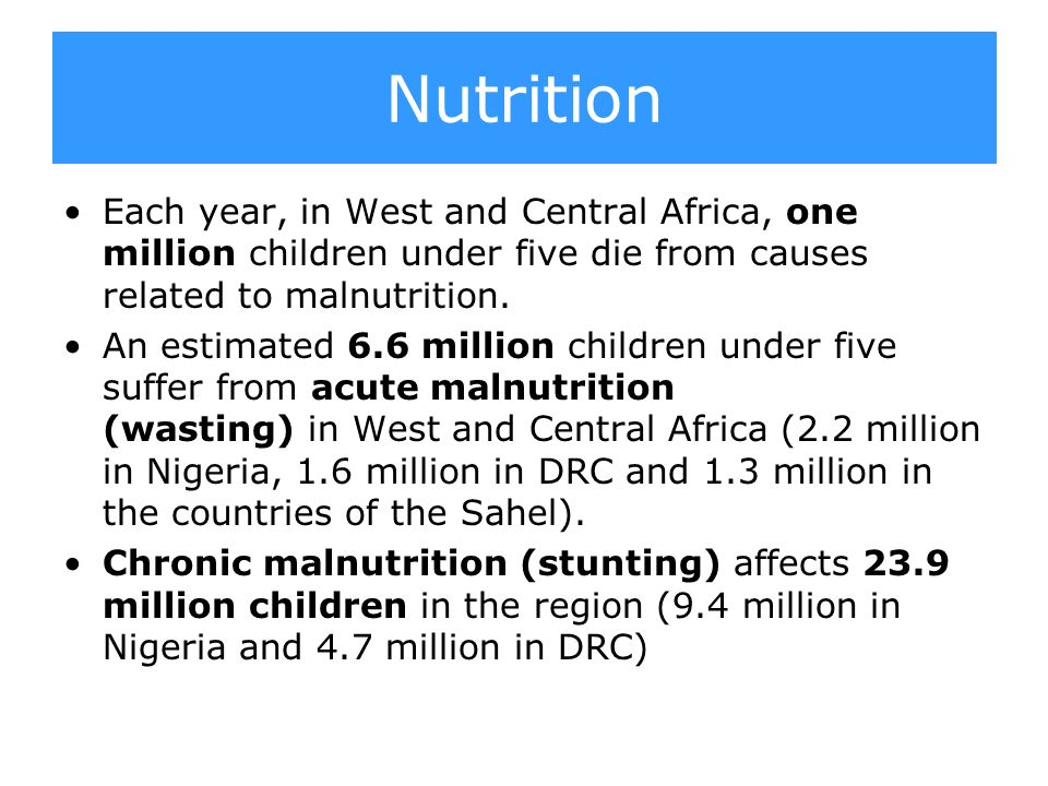 Each year, in West and Central Africa, one million children under five die from causes related to malnutrition.