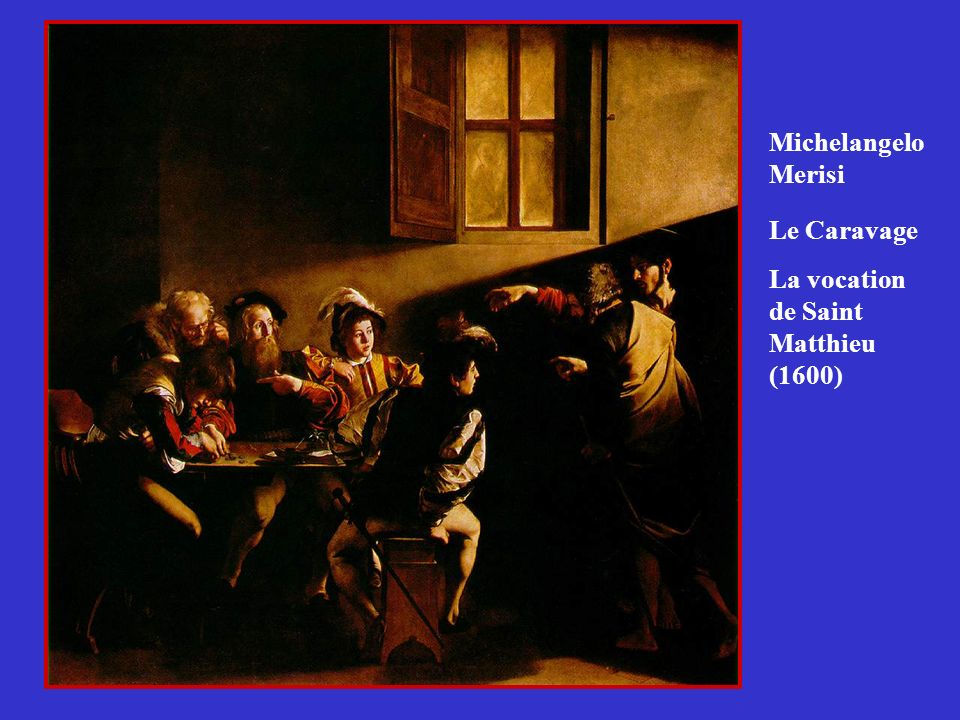 Le Caravage La vocation de Saint Matthieu (1600) Michelangelo Merisi