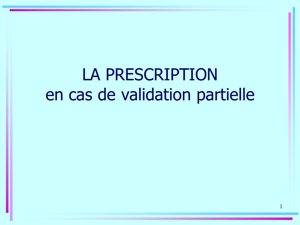 1 LA PRESCRIPTION en cas de validation partielle