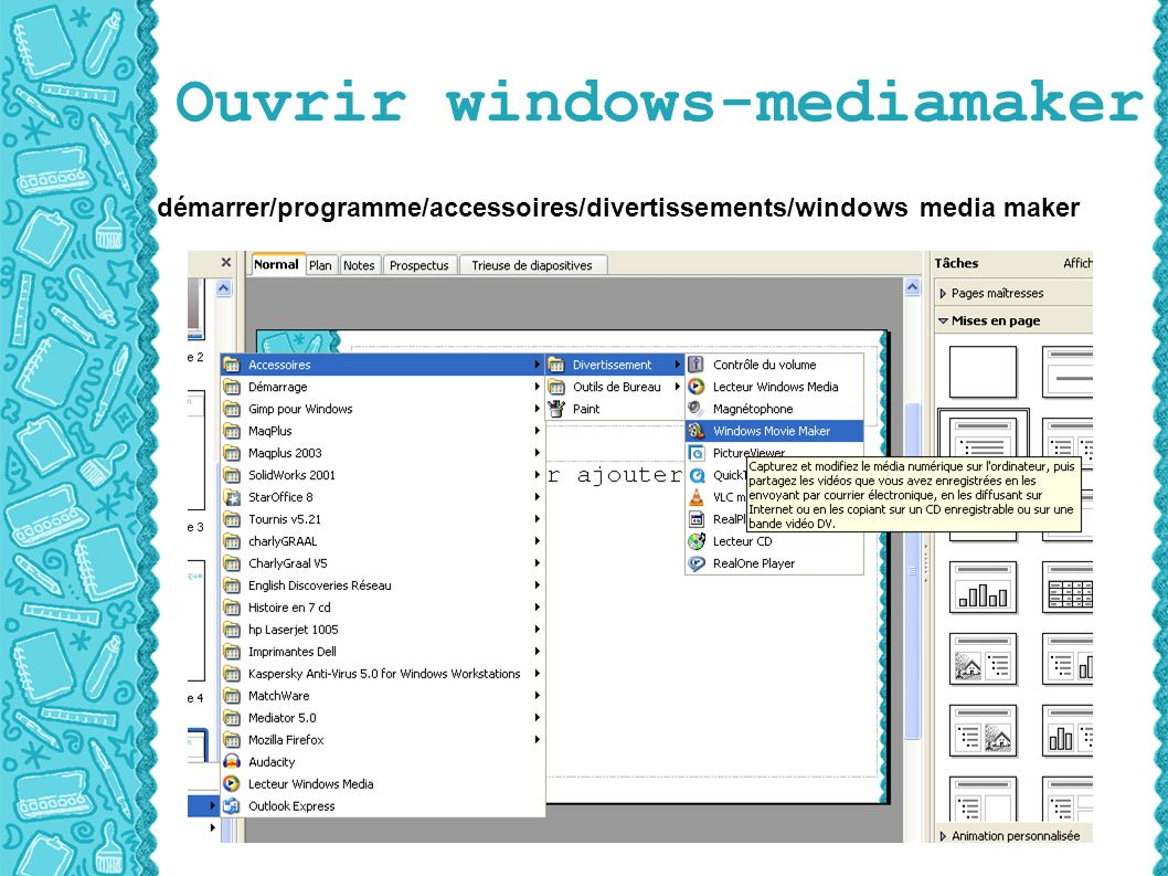 Ouvrir windows-mediamaker démarrer/programme/accessoires/divertissements/windows media maker