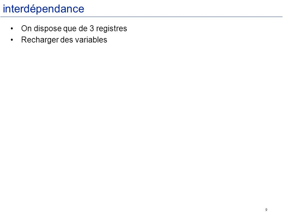 9 interdépendance On dispose que de 3 registres Recharger des variables