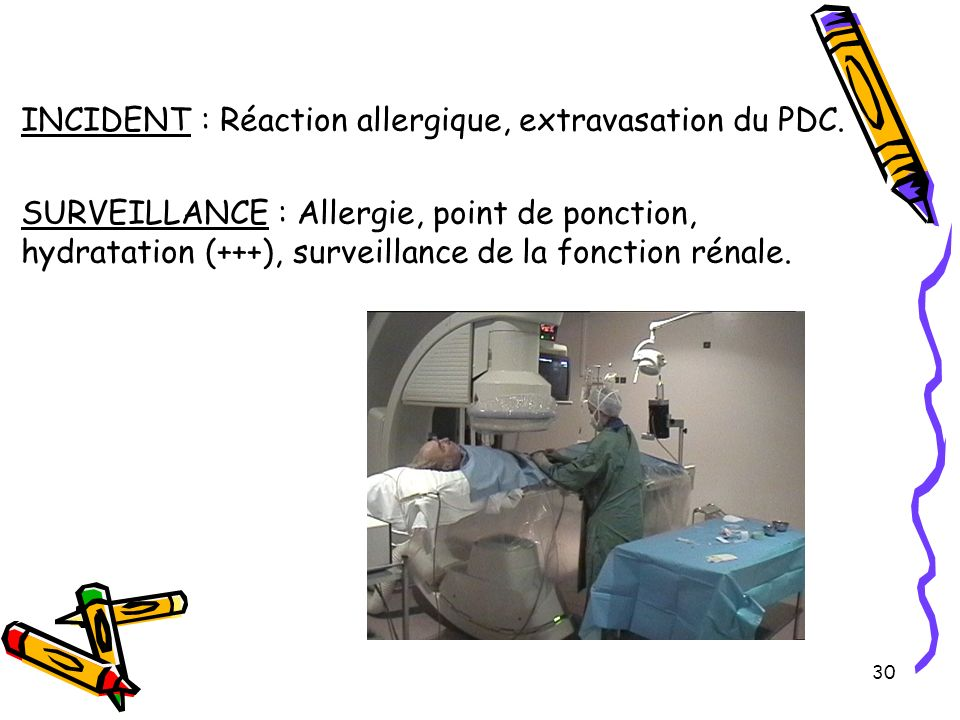 30 INCIDENT : Réaction allergique, extravasation du PDC.