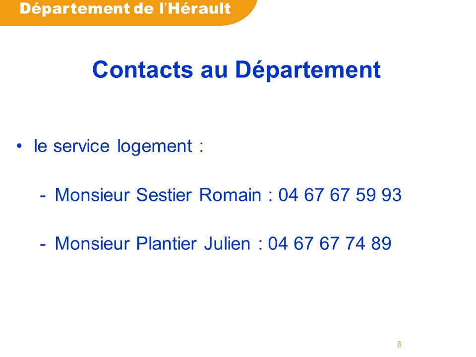 Département de l Hérault 8 Contacts au Département le service logement : -Monsieur Sestier Romain : Monsieur Plantier Julien :