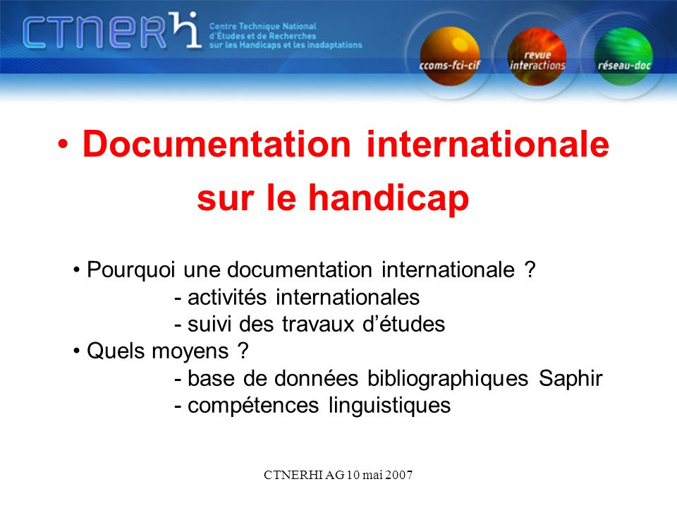 CTNERHI AG 10 mai 2007 Documentation internationale sur le handicap Pourquoi une documentation internationale .